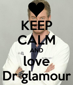 Poster: KEEP CALM AND love Dr glamour