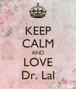 Poster: KEEP CALM AND LOVE Dr. Lal