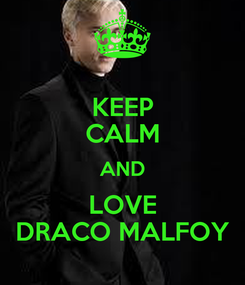 Poster: KEEP CALM AND LOVE DRACO MALFOY