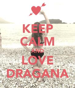 Poster: KEEP CALM AND LOVE DRAGANA