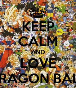 Poster: KEEP CALM AND LOVE DRAGON BALL
