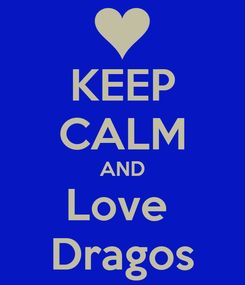 Poster: KEEP CALM AND Love  Dragos