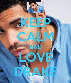 Poster: KEEP CALM AND LOVE DRAKE