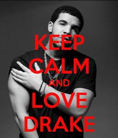 Poster: KEEP CALM AND LOVE DRAKE