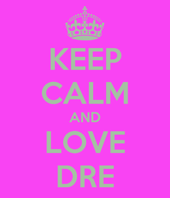 Poster: KEEP CALM AND LOVE DRE