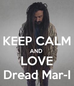 Poster:  KEEP CALM AND  LOVE Dread Mar-I