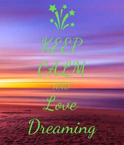 Poster: KEEP CALM AND Love Dreaming