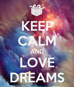 Poster: KEEP CALM AND LOVE DREAMS