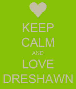 Poster: KEEP CALM AND LOVE DRESHAWN