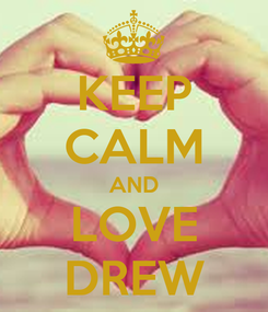 Poster: KEEP CALM AND LOVE DREW