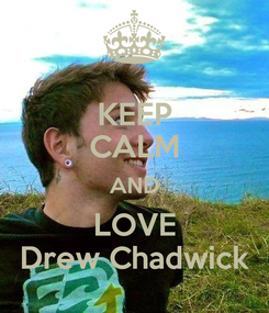 Poster: KEEP CALM AND LOVE Drew Chadwick