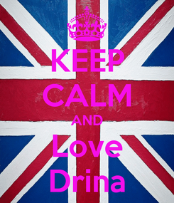 Poster: KEEP CALM AND Love Drina