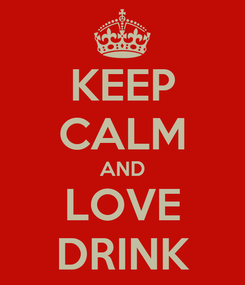 Poster: KEEP CALM AND LOVE DRINK
