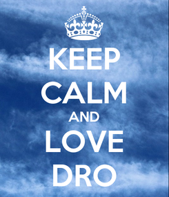 Poster: KEEP CALM AND LOVE DRO