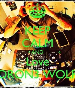 Poster: KEEP CALM AND Love DRON3 WOLF