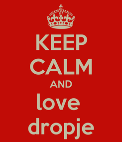 Poster: KEEP CALM AND love  dropje