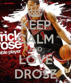 Poster: KEEP CALM AND LOVE DROSE