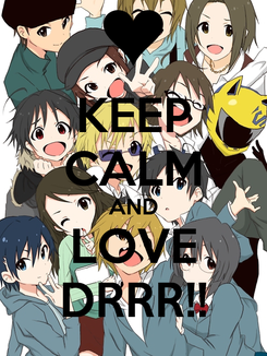 Poster: KEEP CALM AND LOVE DRRR!!