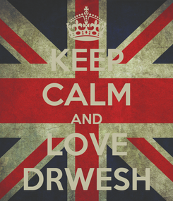 Poster: KEEP CALM AND LOVE DRWESH