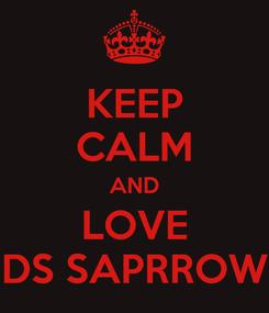 Poster: KEEP CALM AND LOVE DS SAPRROW