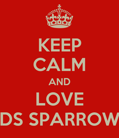 Poster: KEEP CALM AND LOVE DS SPARROW