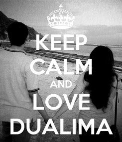 Poster: KEEP CALM AND LOVE DUALIMA
