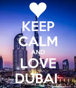 Poster: KEEP CALM AND LOVE DUBAI