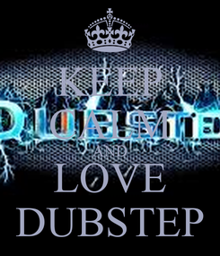 Poster: KEEP CALM AND LOVE DUBSTEP
