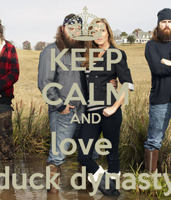Poster: KEEP CALM AND love  duck dynasty