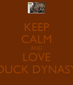 Poster: KEEP CALM AND LOVE DUCK DYNASY