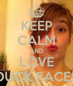 Poster: KEEP CALM AND LOVE DUCK FACES