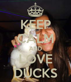 Poster: KEEP CALM AND LOVE DUCKS