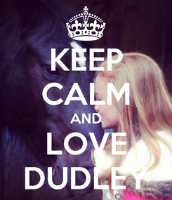 Poster: KEEP CALM AND LOVE DUDLEY