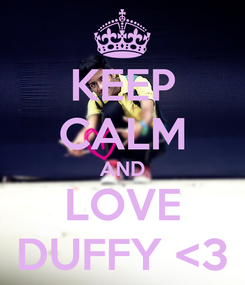Poster: KEEP CALM AND LOVE DUFFY <3
