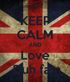 Poster: KEEP CALM AND Love  Duh fam