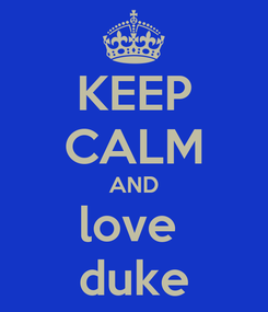 Poster: KEEP CALM AND love  duke