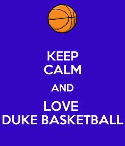 Poster: KEEP CALM AND LOVE  DUKE BASKETBALL