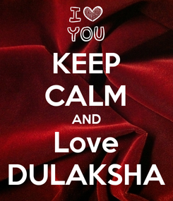 Poster: KEEP CALM AND Love DULAKSHA