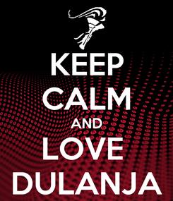 Poster: KEEP CALM AND LOVE  DULANJA