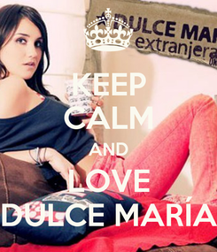 Poster: KEEP CALM AND LOVE DULCE MARÍA