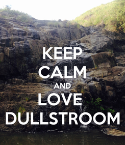 Poster: KEEP CALM AND LOVE  DULLSTROOM