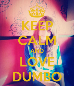 Poster: KEEP CALM AND LOVE DUMBO