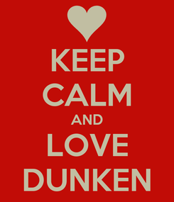 Poster: KEEP CALM AND LOVE DUNKEN