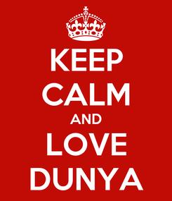 Poster: KEEP CALM AND LOVE DUNYA