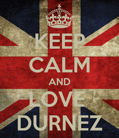 Poster: KEEP CALM AND LOVE  DURNEZ