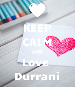 Poster: KEEP CALM AND Love  Durrani