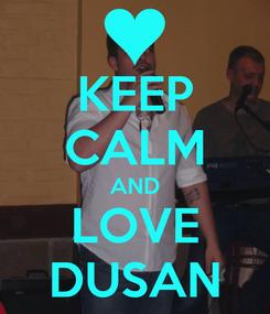Poster: KEEP CALM AND LOVE DUSAN