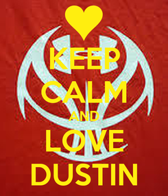 Poster: KEEP CALM AND LOVE DUSTIN