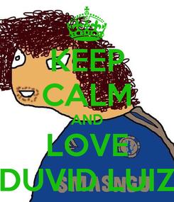 Poster: KEEP CALM AND LOVE DUVID LUIZ
