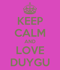 Poster: KEEP CALM AND LOVE DUYGU